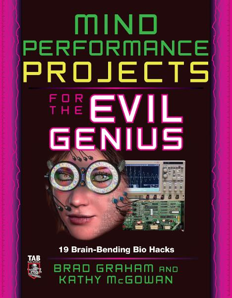 Mind Performance Projects for the Evil Genius: 19 Brain-Bending Bio Hacks