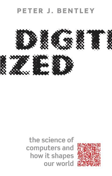 Digitized:The science of computers and how it shapes our world By: Peter J. Bentley