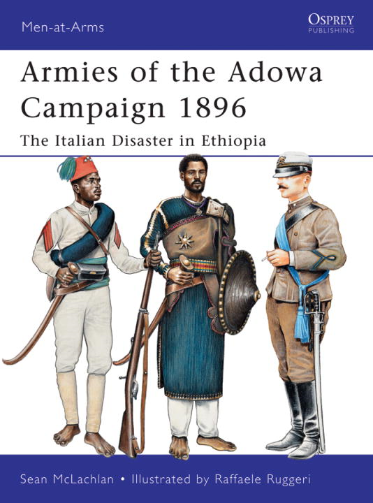 Armies of the Adowa Campaign 1896 By: Sean McLachlan,Raffaele Ruggeri
