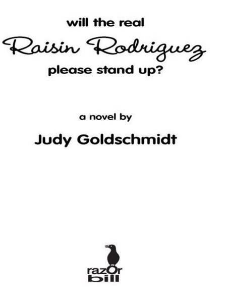 Will the Real Raisin Rodriguez Please Stand Up? By: Judy Goldschmidt