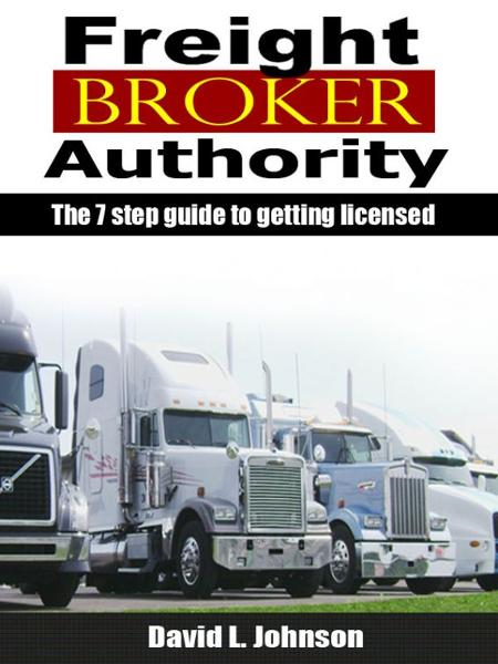 7 Step Guide to Truck Freight Broker License for Transportation Broker Authority By: netbasedpublishing