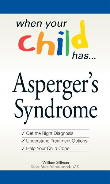 When Your Child Has… Asperger's Syndrome: Bullets: *Get the Right Diagnosis *Understand Treatment Options *Help Your Child Cope
