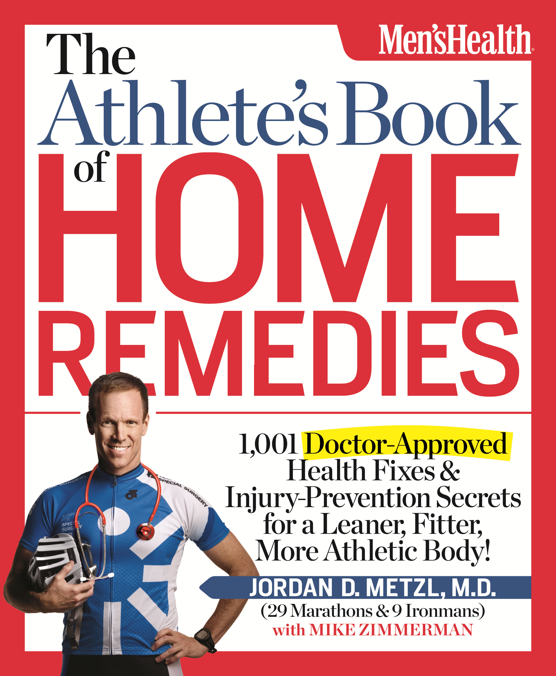 Athlete's Book of Home Remedies: 1,001 Doctor-Approved Health Fixes and Injury-Prevention Secrets for a Leaner, Fitter, More Athletic Body! By: Jordan Metzl