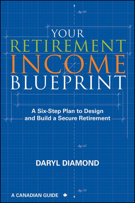 Your Retirement Income Blueprint: A Six-Step Plan to Design and Build a Secure Retirement By: Diamond, Daryl