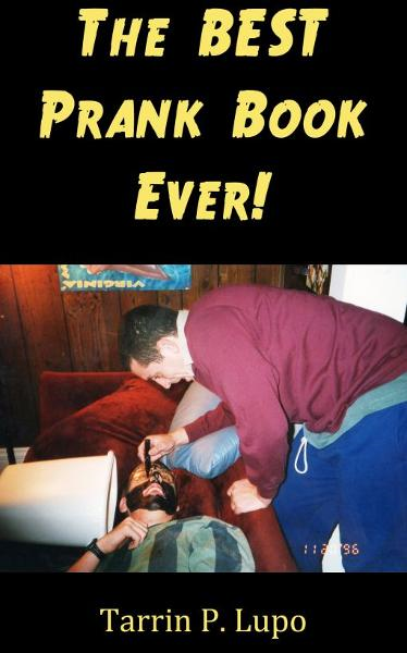 The BEST Prank Book Ever!: Entertainment Humor Revenge Black Comedy By: Tarrin P. Lupo