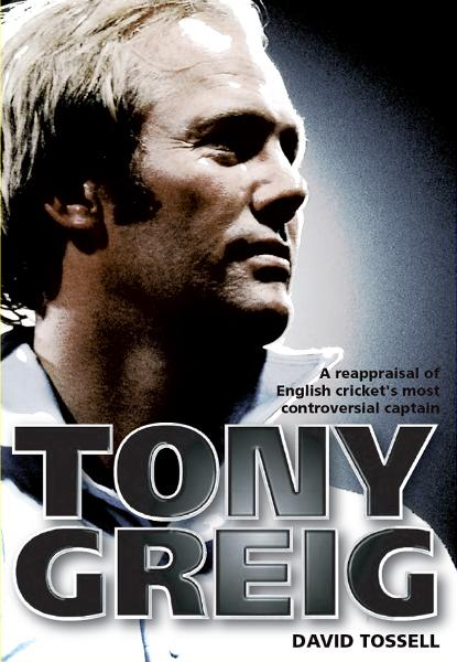 Tony Greig: A Reappraisal of English Cricket's Most Controversial Captain