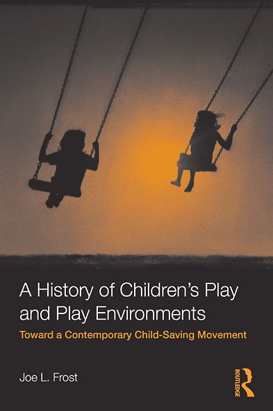 A History of Children's Play and Play Environments: Toward a Contemporary Child-Saving Movement By: Joe L. Frost