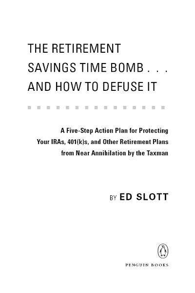 The Retirement Savings Time Bomb . . . and How to Defuse It By: Ed Slott