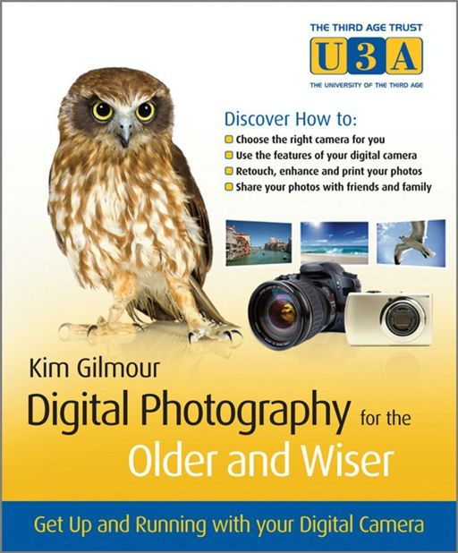 Digital Photography for the Older and Wiser By: Kim Gilmour