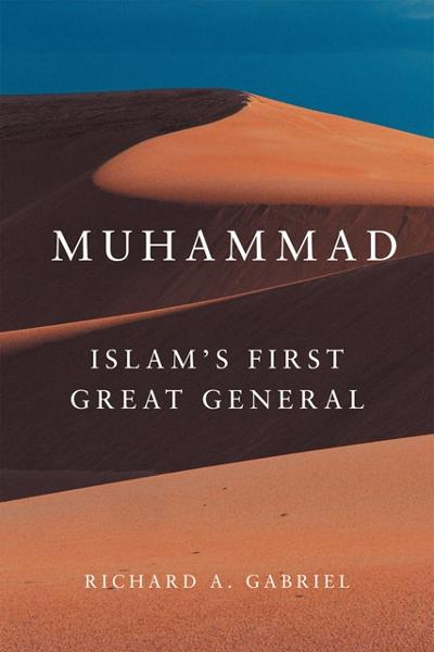 Muhammad: Islam's First Great General By: Richard A. Gabriel