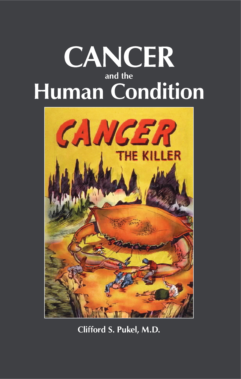 Cancer and the Human Condition By: Clifford S. Pukel MD
