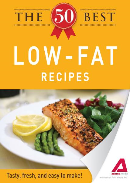 The 50 Best Low-Fat Recipes: Tasty,  fresh,  and easy to make!