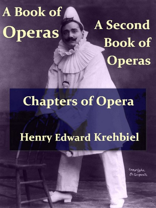 Krehbiel on Operas - A Book of Operas, A Second Book of Operas, Chapters of Opera