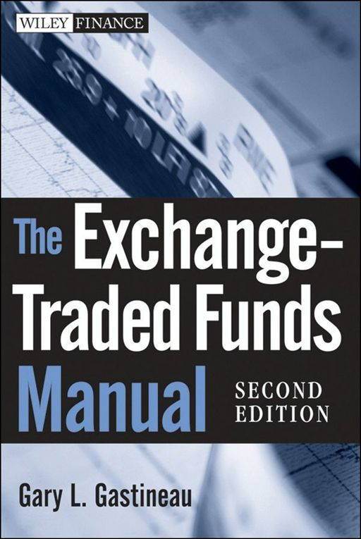 The Exchange-Traded Funds Manual By: Gary L. Gastineau