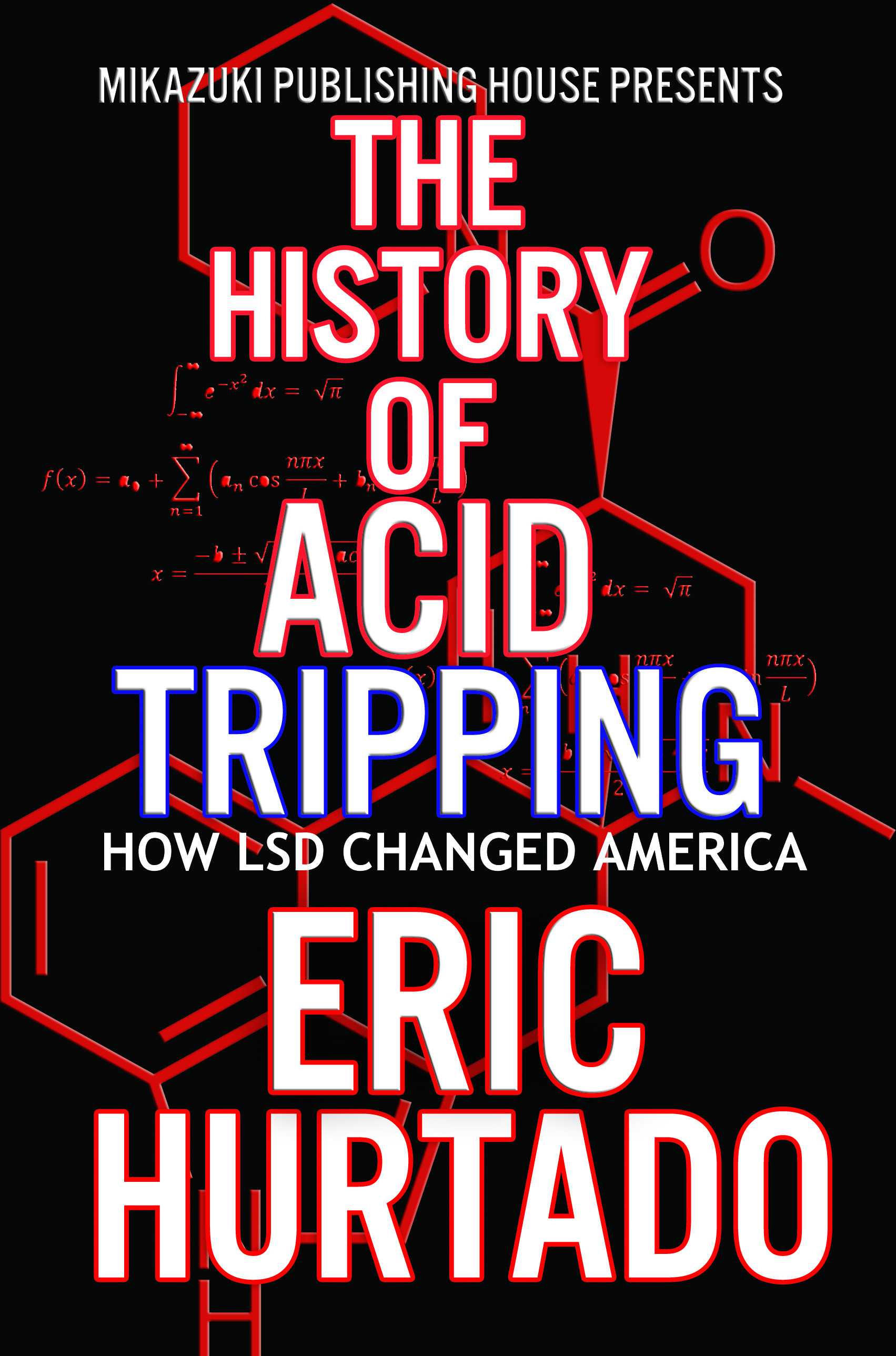 The History of Acid Tripping: How LSD Changed America By: Eric  Hurtado