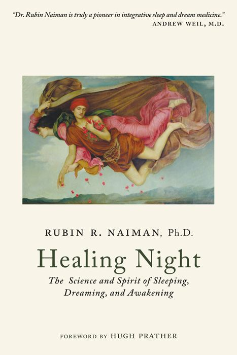 Healing Night: The Science and Spirit of Sleeping, Dreaming, and Awakening By: Rubin Naiman