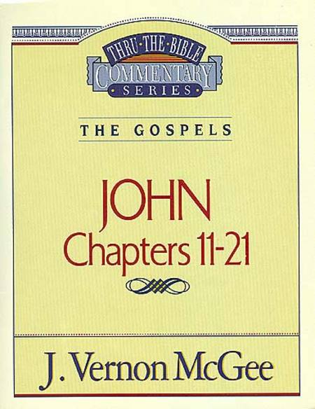 Thru the Bible Vol. 39: The Gospels (John 11-21) By: Vernon McGee