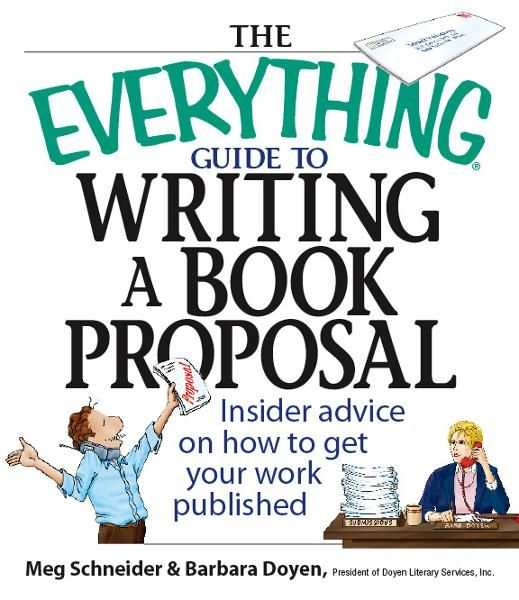 The Everything Guide To Writing A Book Proposal: Insider Advice On How To Get Your Work Published By: Barbara Doyen,Meg Elaine Schneider