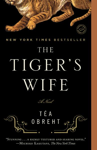 The Tiger's Wife: A Novel By: Tea Obreht