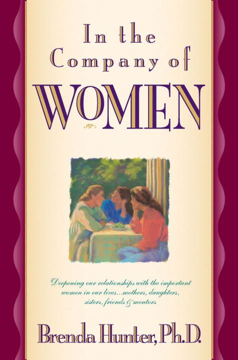 In the Company of Women By: Dr. Brenda Hunter