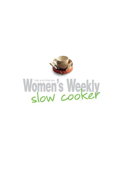 Slow Cooker Delicious,  convenient and easy ways to get the most from your slow cooker
