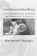 Only If they Could Hear Me Cry By: Raymond Sturgis