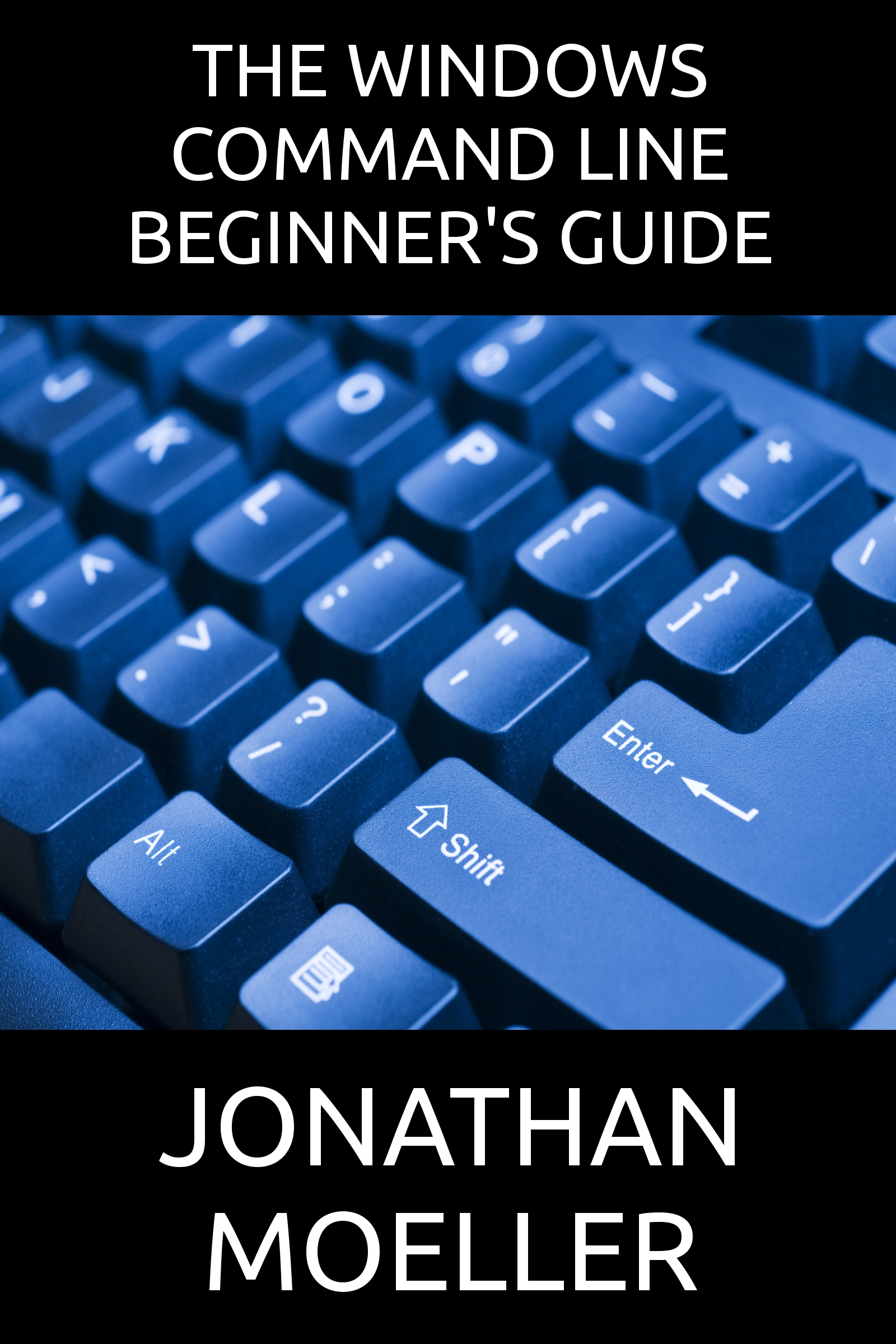 The Windows Command Line Beginner's Guide: Second Edition By: Jonathan Moeller