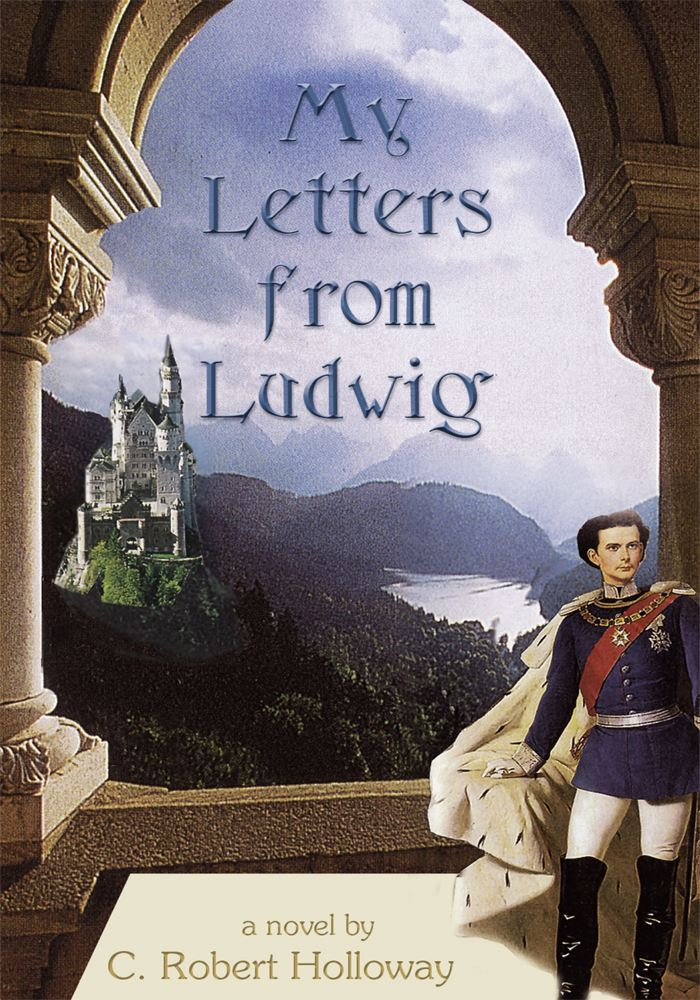My Letters From Ludwig By: C. Robert Holloway