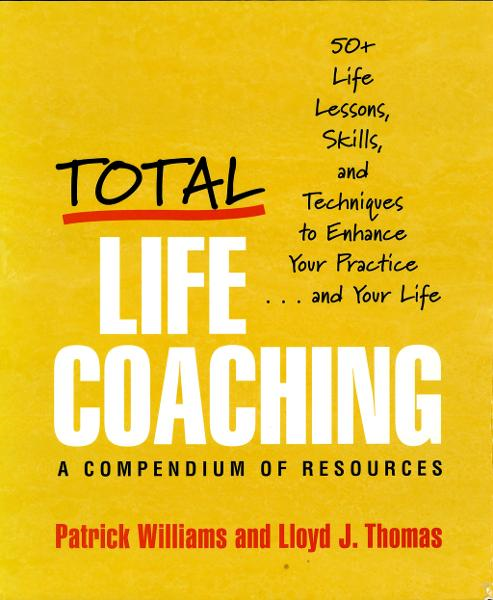 Total Life Coaching: 50+ Life Lessons, Skills, and Techniques to Enhance Your Practice . . . and Your Life By: Lloyd J. Thomas,Patrick Williams