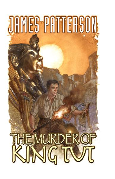 The Murder of King Tut By: James Patterson Alexander Irvine, Christropher Mitten, Ron Randall, Darwyn Cooke