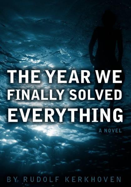 The Year We Finally Solved Everything By: Rudolf Kerkhoven