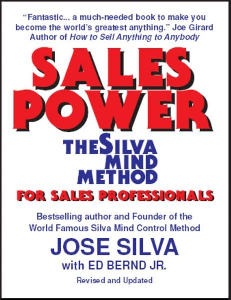 Sales Power, the Silva Mind Method for Sales Professionals By: Jose Silva