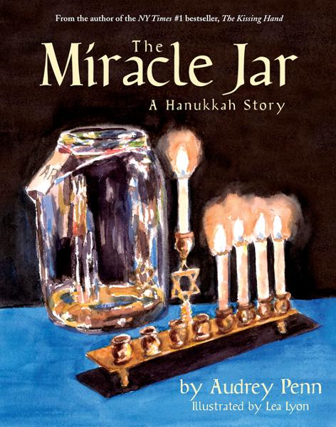 The Miracle Jar: A Hanukkah Story By: Audrey Penn,Lea Lyon