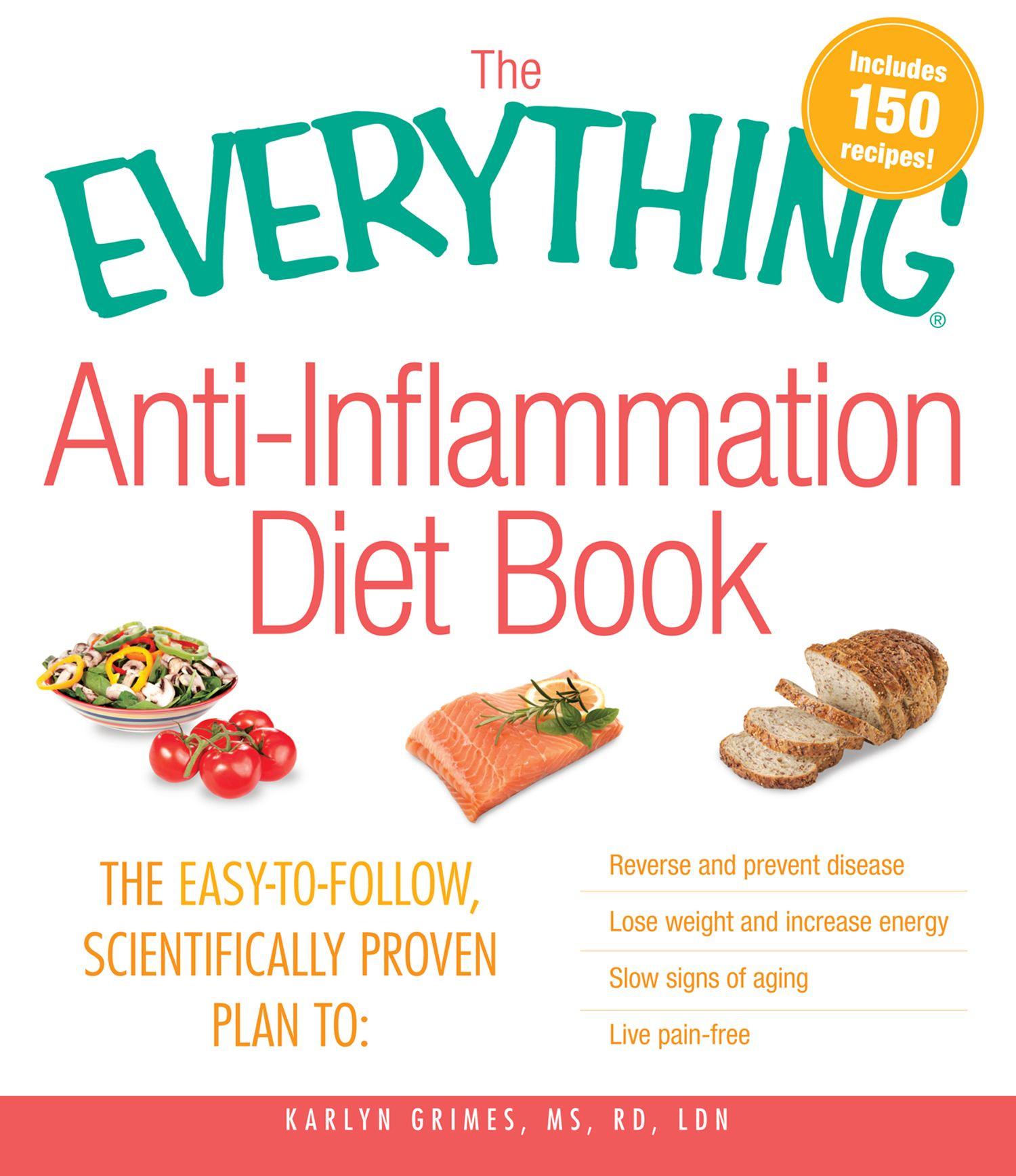 The Everything AntiInflammation Diet Book: The easy-to-follow, scientifically-proven plan to Reverse and prevent disease Lose weight and increase ener