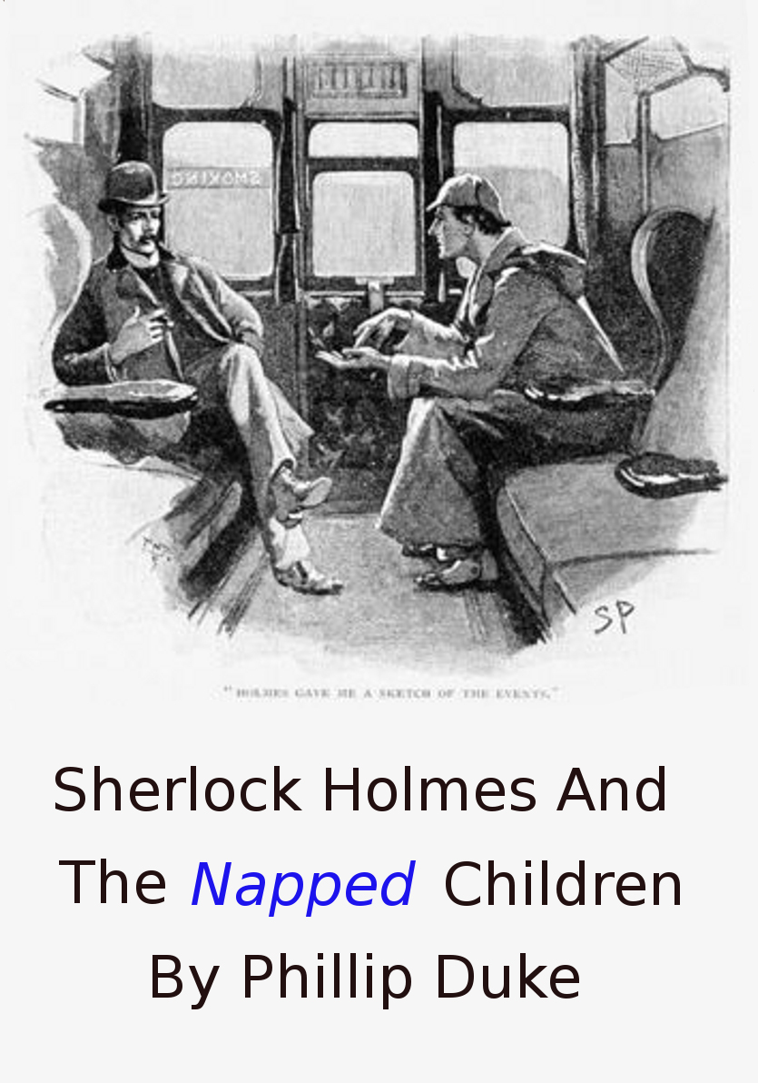 Sherlock Holmes and the Napped Children By: Phillip Duke