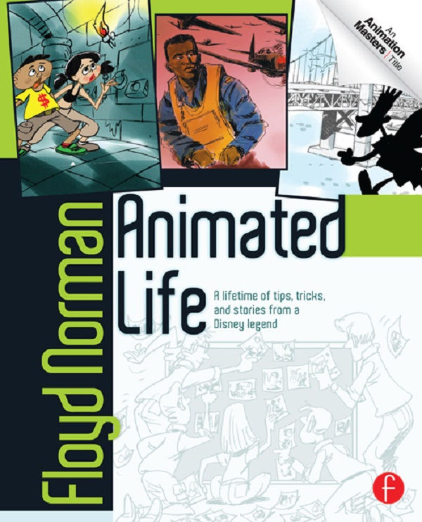 Animated Life A Lifetime of tips,  tricks,  techniques and stories from a Disney Legend