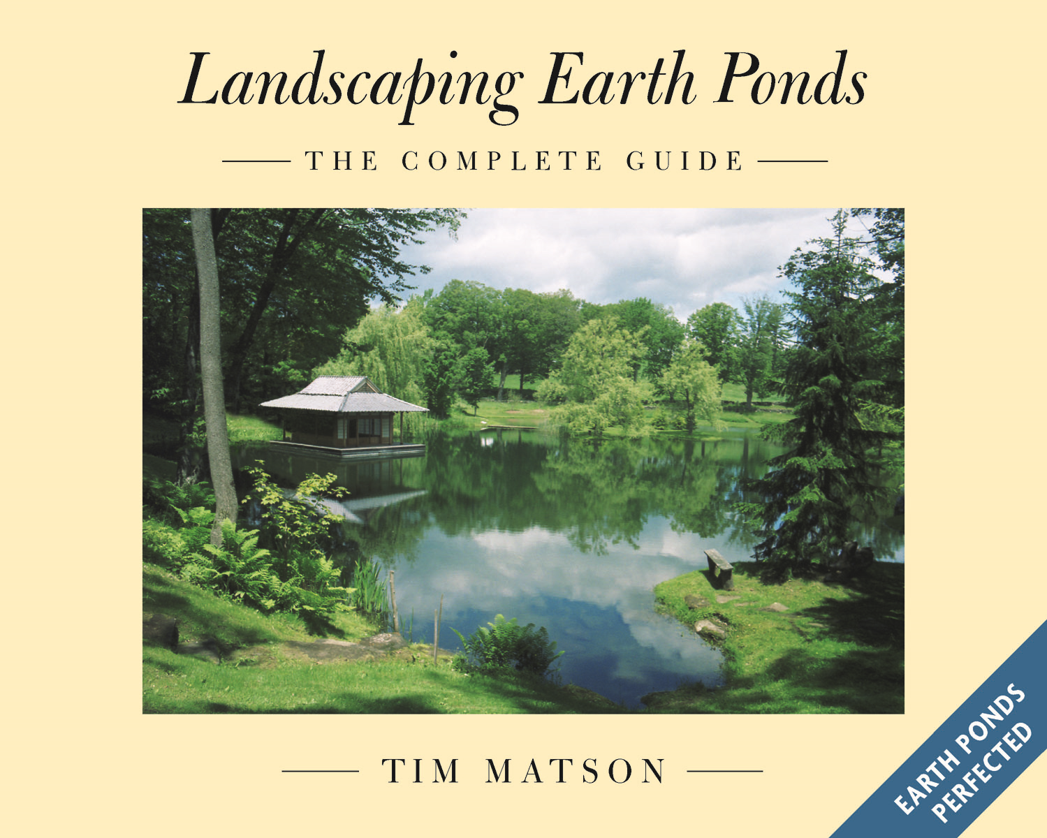 Landscaping Earth Ponds: The Complete Guide By: Tim Matson