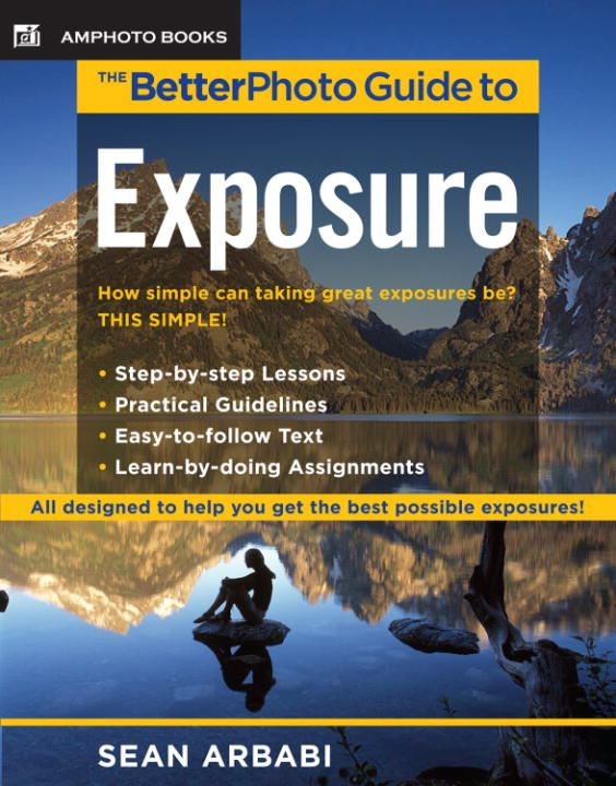 The BetterPhoto Guide to Exposure By: Sean Arbabi