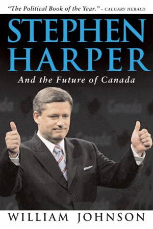 Stephen Harper and the Future of Canada By: William Johnson