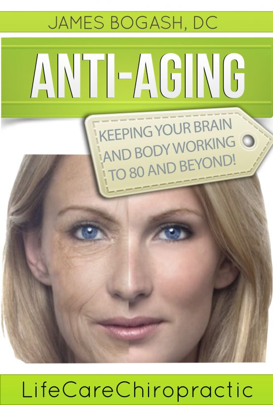 Anti-Aging Strategies: Keeping Your Brain and Body Working to 80 and Beyond By: James Bogash, DC