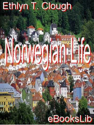 Norwegian Life By: Ethlyn T. Clough