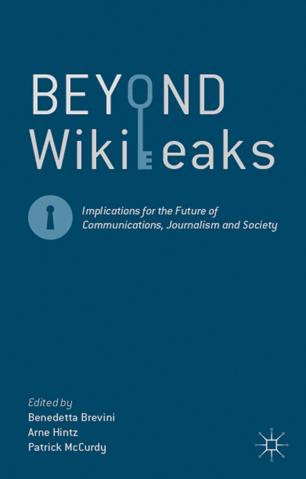 Beyond WikiLeaks Implications for the Future of Communications,  Journalism and Society