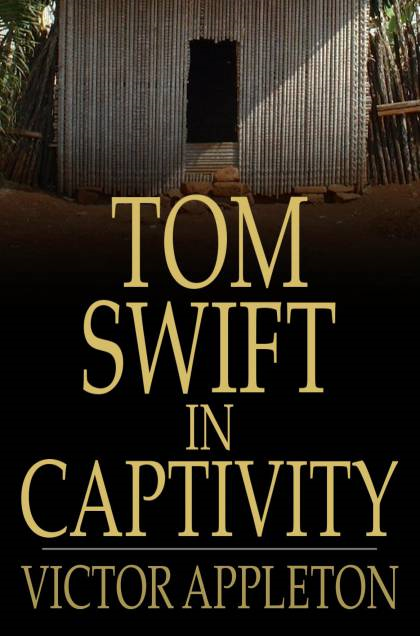 Cover Image: Tom Swift In Captivity: Or A Daring Escape By Airship
