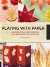 Playing With Paper: Illuminating, Engineering, And Reimagining Paper Art