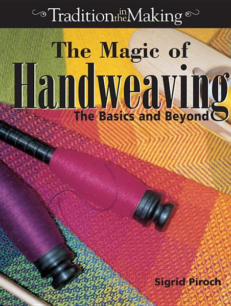 The Magic of Hand Weaving By: Piroch, Sigrid