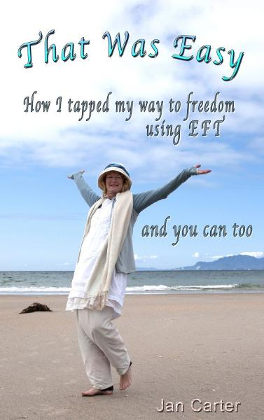 'That Was Easy!': How I tapped my way to freedom using EFT, and you can too By: Jan Carter