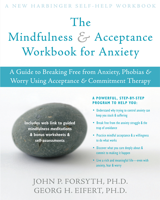 The Mindfulness and Acceptance Workbook for Anxiety By: Georg H. Eifert, PhD,John P. Forsyth, PhD