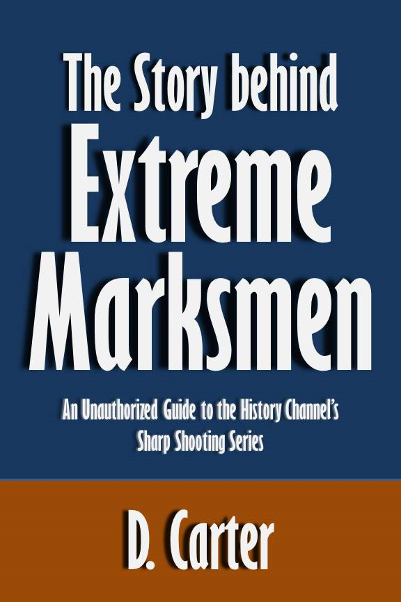 The Story behind Extreme Marksmen: An Unauthorized Guide to the History Channel's Sharp Shooting Series [Article]
