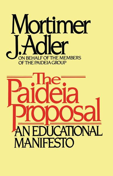 Paideia Proposal By: Mortimer J. Adler