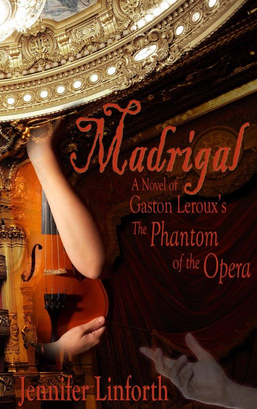 Madrigal: A Novel of Gaston Leroux's The Phantom of the Opera By: Jennifer Linforth